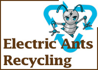 Electronic Ants Recycling for computers, batteries, TVs, printers, laptops, radios, monitors and all electronic devices.